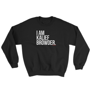 """I Am Kalief Browder"" Sweatshirt"