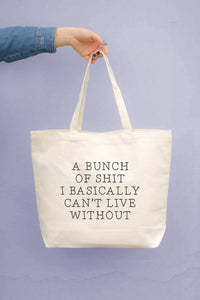 A Bunch of Shit I Basically Can't Live Without - Re-Usable Bag