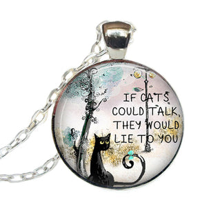If Cats Could Talk They Would Lie To You Cabochon Necklace