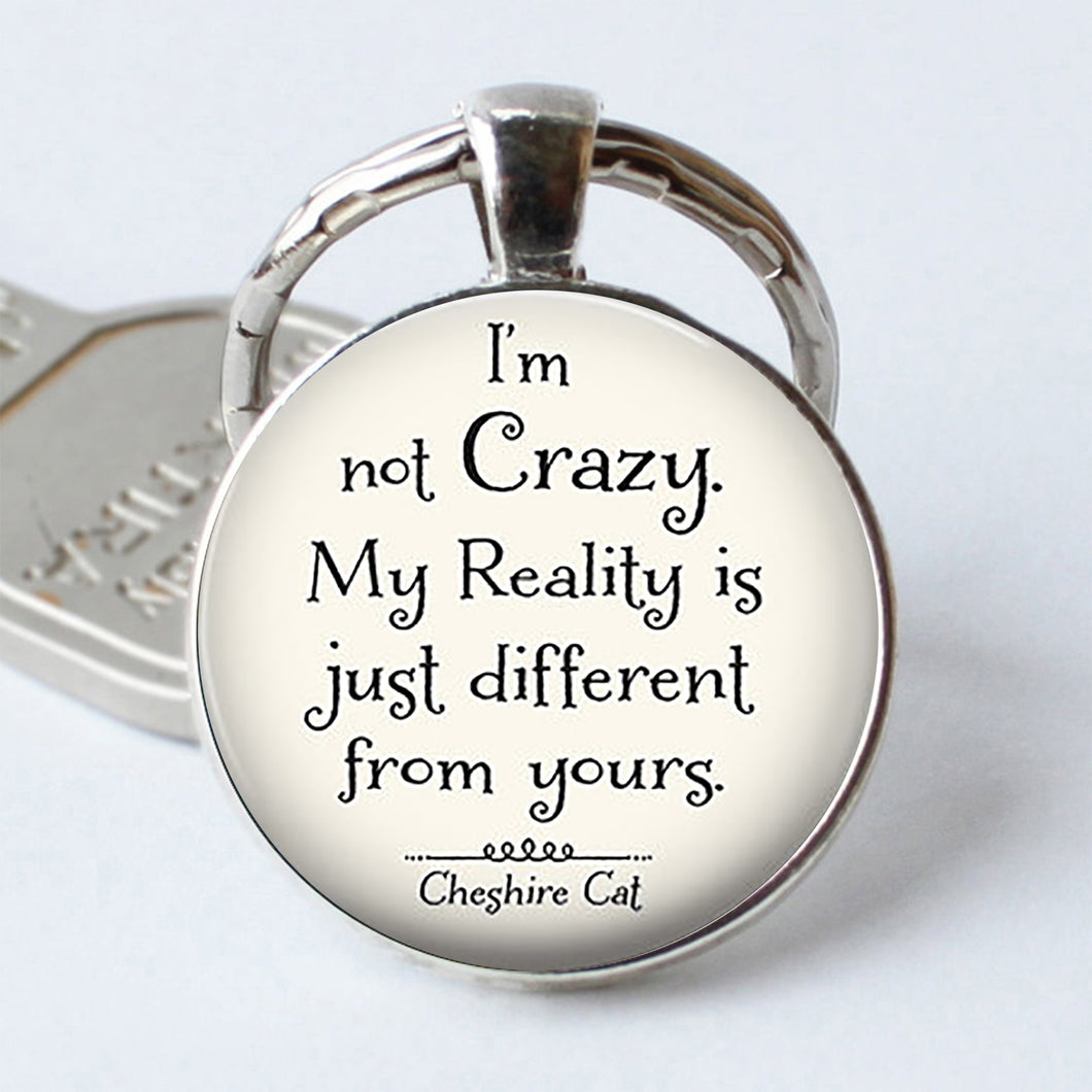 I'm Not Crazy Cheshire Cat Quote Keychain