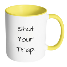 """Shut Your Trap"" Coffee Mug: Multiple colors available"