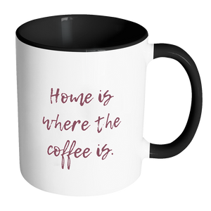"""Home is where the coffee is."" Accent Mug"