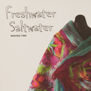 Freshwater Saltwater. A book on the Moving Time Exhibition July to September 2016