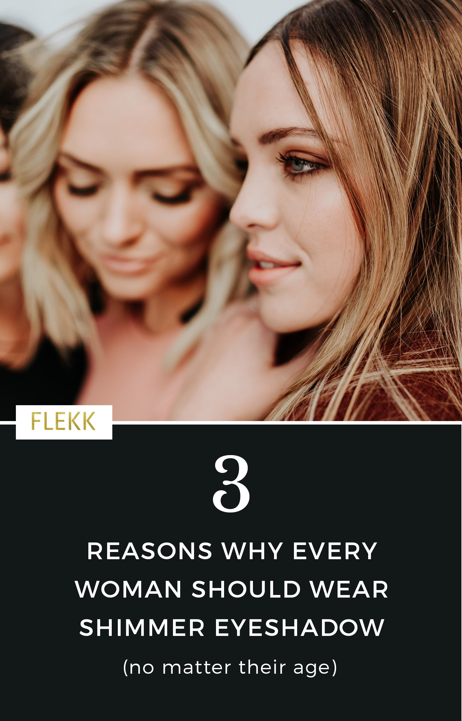 3 Reasons why all women should wear shimmer eyeshadow–no matter their age. Shimmer eyeshadow works for all women of all ages. #shimmer #eyeshadowtips #makeuptips #shimmereyeshadow #flekkcosmetics #eyemakeup