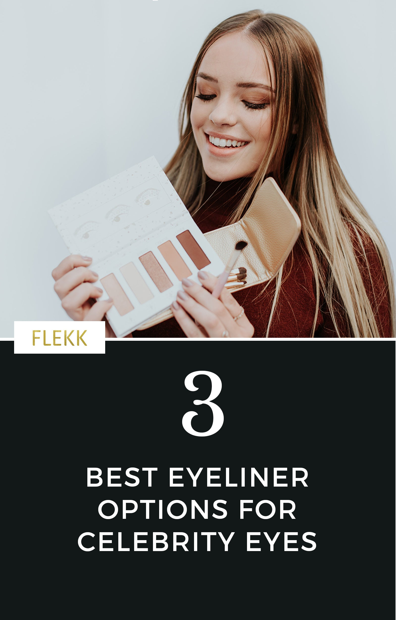 You may already know how incredible and easy powder eyeliner is to use. However, there are other great eyeliner options out there. Read on for my top 3 eyeliner recommendations to get celebrity eyes at home. #flekkcosmetics #celebrityeyes #makeuptips #eyeshadowtutorials #eyeliner #agingeyes #beautifullashes #smokeyeye