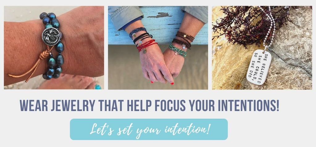Wear jewelry that help focus your intentions!