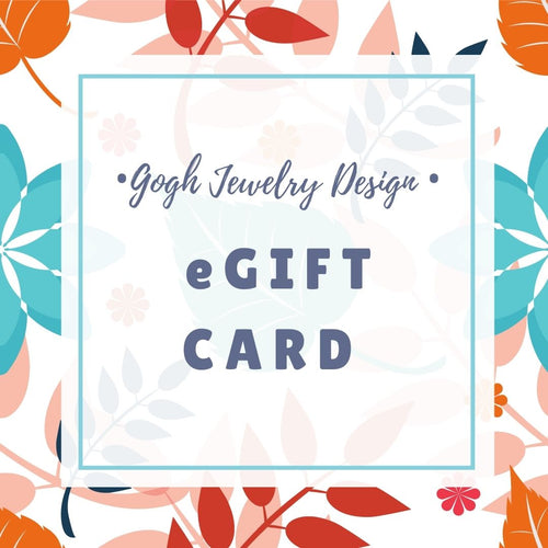 Not sure what is that perfect thing to buy to that loved one or running out of time to send a gift long distance? Have them choose what speaks to them from Gogh Jewelry Design! Just send them an e-Gift Card and they will be able to customize their gift from you right away.
