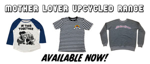 Mother Lover Upcycled Range available now