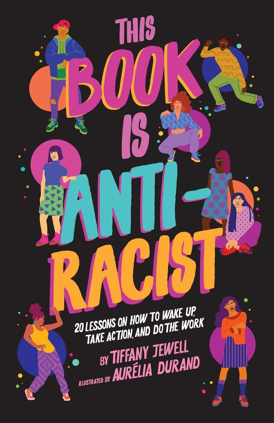 This Book Is AntiRacist: 20 Lessons on How to Wake Up, Take Action, and Do The Work
