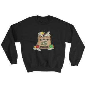 Health Is Wealth Sweatshirt