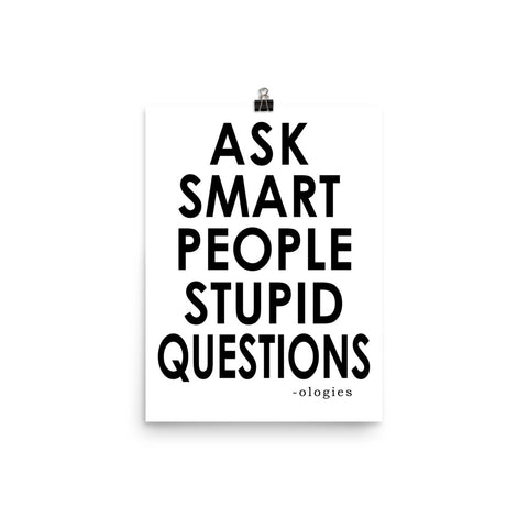 Ask Smart People Stupid Questions Poster