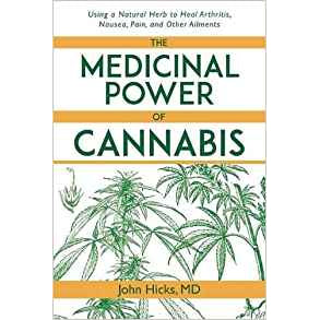 The Medicinal Power of Cannabis: Using a Natural Herb to Heal Arthritis, Nausea, Pain, and Other Ailments Paperback – November 24, 2015