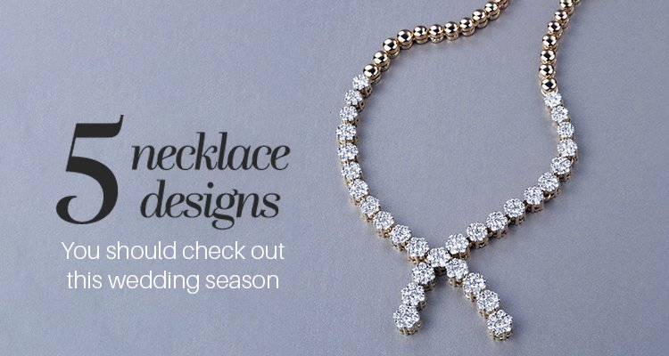 5 Necklace Design You Should Check Out This Wedding Season