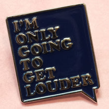 I'm Only Going To Get Louder pin
