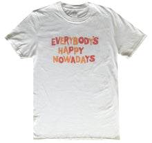 Everybody's Happy Nowadays T-shirt