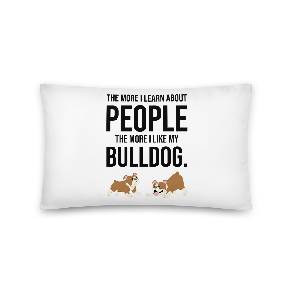 The More I Like My Bulldog Pillow 20×12