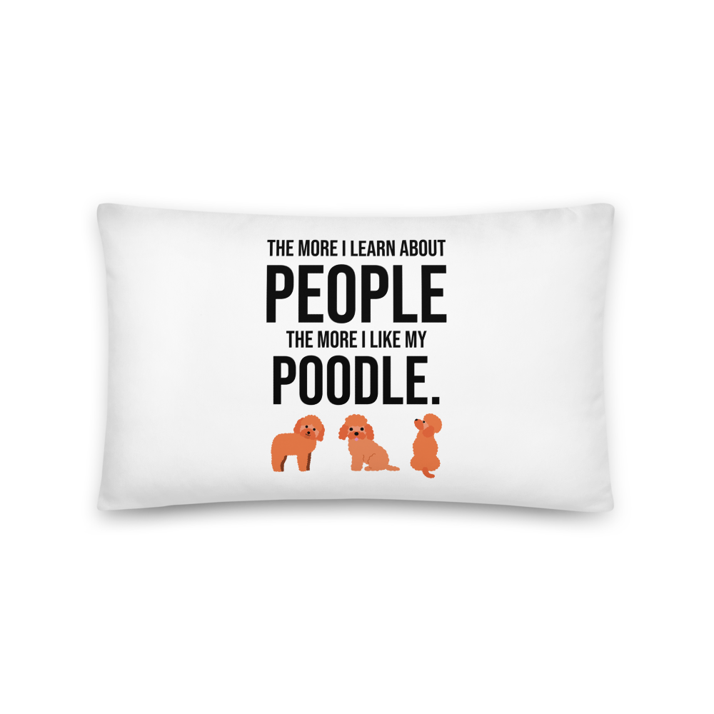 The More I Like My Poodle Pillow 20×12