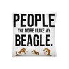The More I Like My Beagle Pillow 18×18