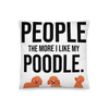 The More I Like My Poodle Pillow 18×18
