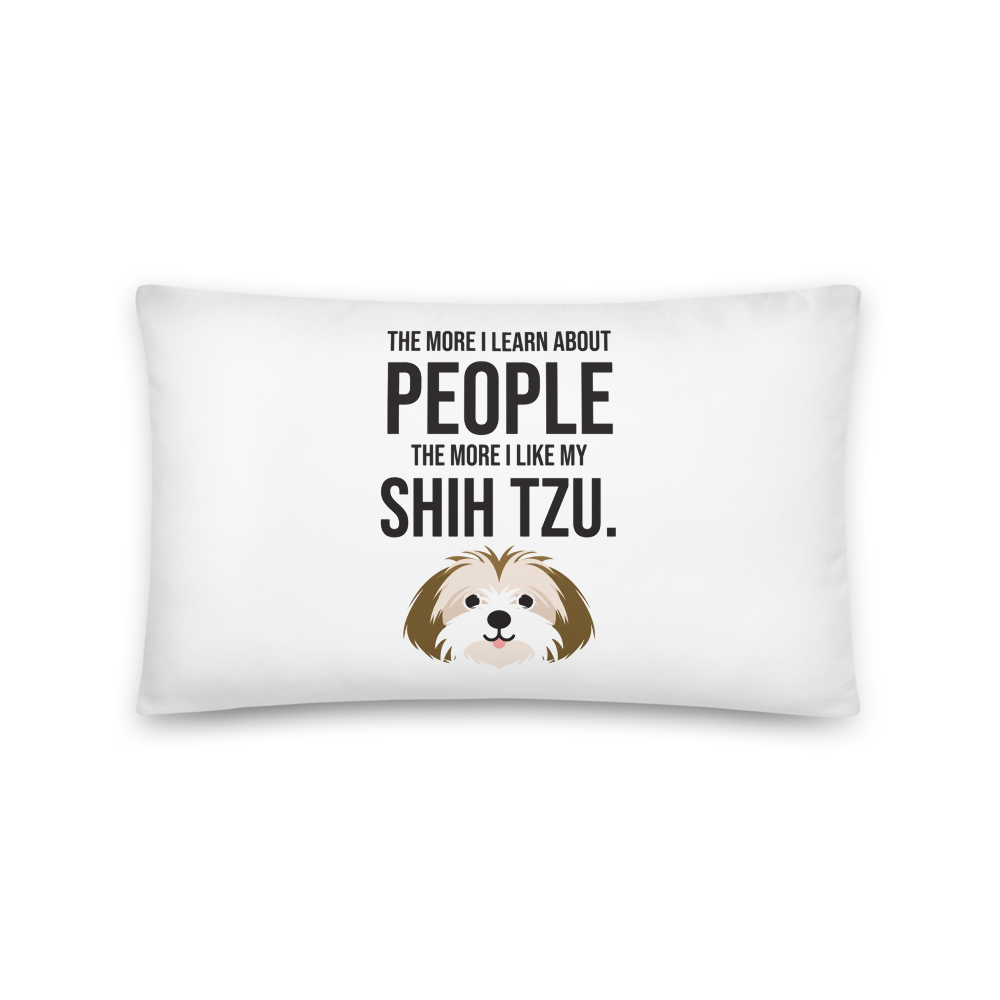 The More I Like My Shih Tzu Pillow