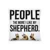 The More I Like My Shepherd Pillow 18×18