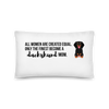 All Women Created Equal Dachshund Pillow 20×12
