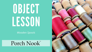 Porch Nook's Object Lesson | Wooden Spools