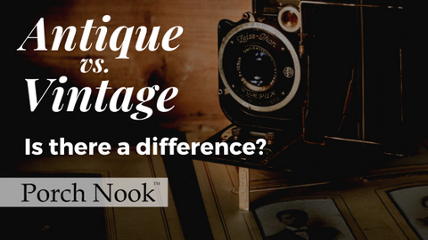 Porch Nook | Antique vs. Vintage - Is there a difference?
