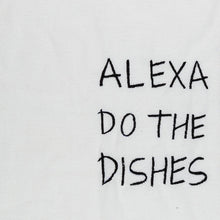 Load image into Gallery viewer, Alexa Do The Dishes Embroidered Cotton Tea Towel