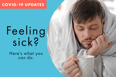 Feeling Sick During COVID-19? Here's what to do
