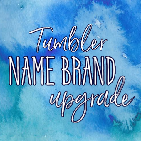 Tumbler Name Brand Upgrade