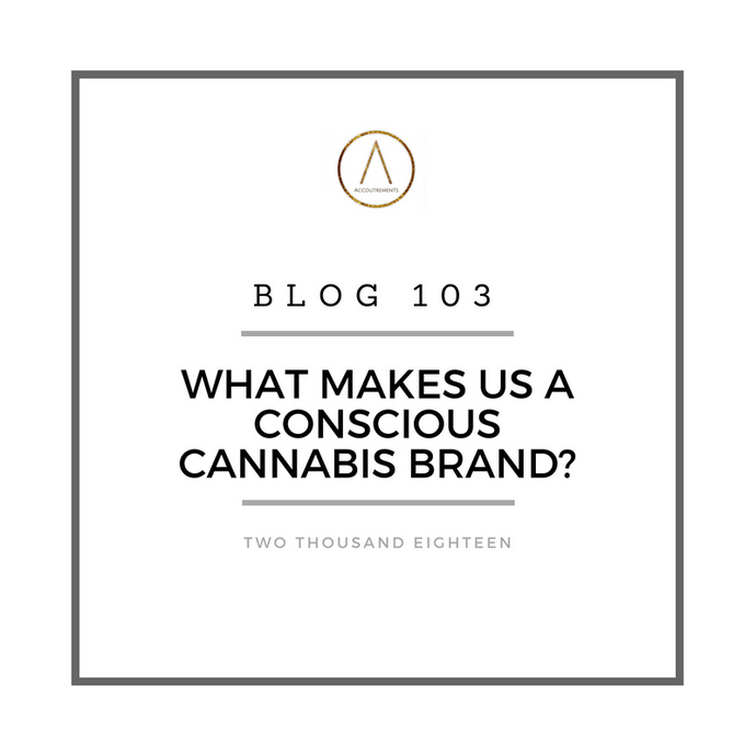 What Makes us a Conscious Cannabis Brand?