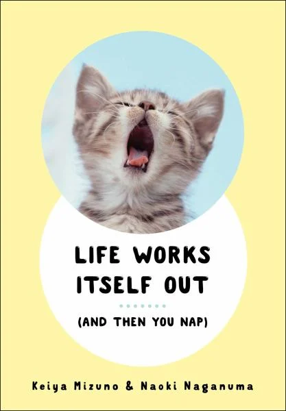 Life Works Itself Out (And Then You Nap)