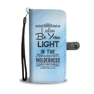 """I Also Be Your Light In The Wilderness"" 1 Nephi 17:13 - LDS Wallet Phone Case"