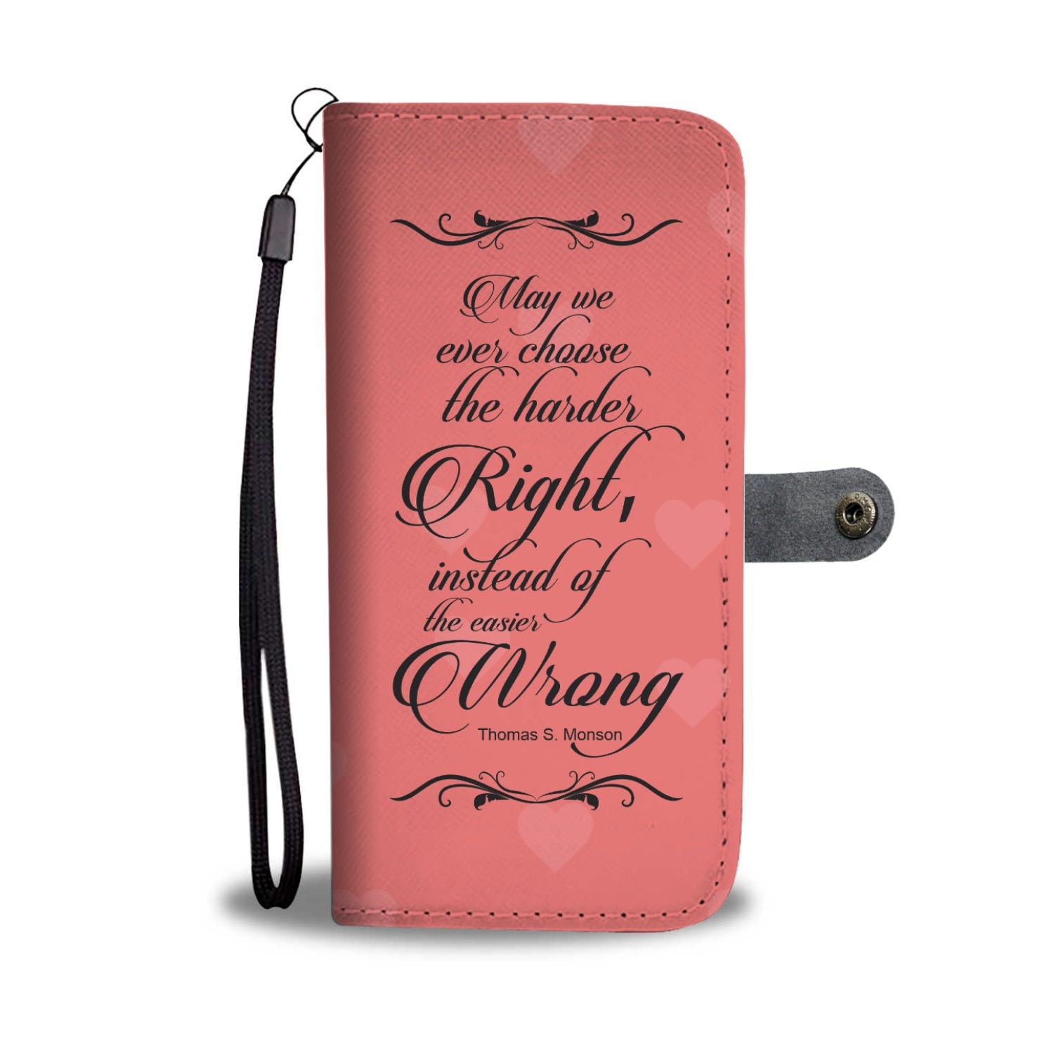 """May We Ever Choose The Harder Right, Instead Of The Easier Wrong"" President Thomas S. Monson - LDS Wallet Phone Case"