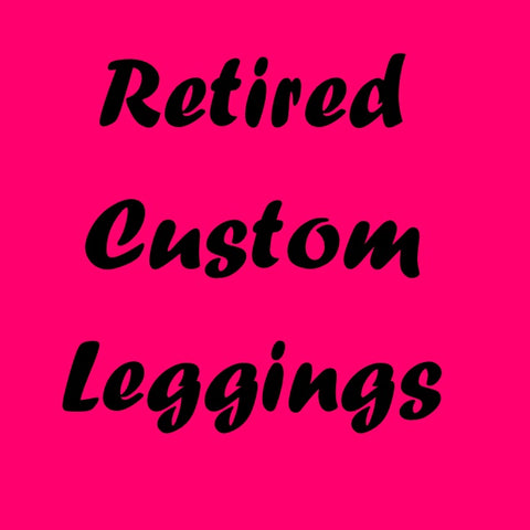RETIRED CUSTOM LEGGINGS