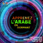 Apprenez l'arabe en dormant - 1042 phrases audio en parallèle - Partie 1 & 2