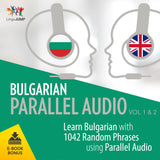 Bulgarian Parallel Audio - Learn Bulgarian with 1042 Random Phrases using Parallel Audio - Volume 1&2
