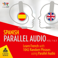 Spanish Parallel Audio - Learn Spanish with 1042 Random Phrases using Parallel Audio - Volume 1&2