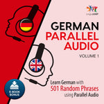 German Parallel Audio - Learn German with 501 Random Phrases using Parallel Audio - Volume 1