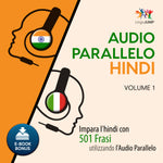 Audio Parallelo Hindi - Impara l'hindi con 501 Frasi utilizzando l'Audio Parallelo - Volume 1