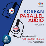 Korean Parallel Audio - Learn Korean with 501 Random Phrases using Parallel Audio - Volume 1