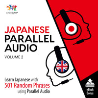 Japanese Parallel Audio - Learn Japanese with 501 Random Phrases using Parallel Audio - Volume 2