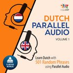 Dutch Parallel Audio - Learn Dutch with 501 Random Phrases using Parallel Audio - Volume 1