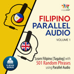 Filipino [Tagalog] Parallel Audio - Learn Filipino with 501 Random Phrases using Parallel Audio - Volume 1
