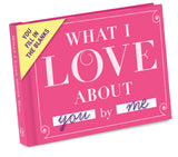 What I Love About You. Fill In The Love Journal