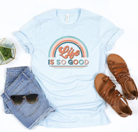Life is So Good T-shirt