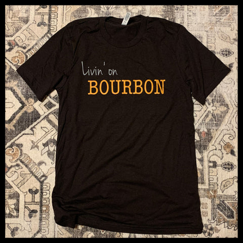 Livin' on BOURBON T-shirt