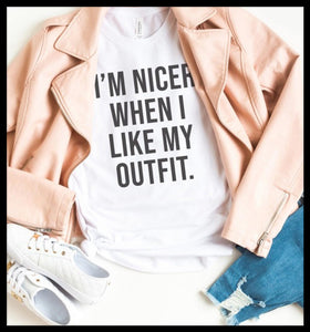 I'm Nicer When I Like My Outfit T-shirt