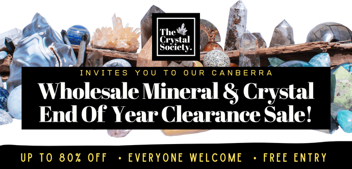 Canberra Wholesale Mineral & Crystal END of YEAR Clearance SALE